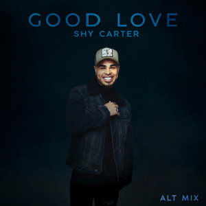 Album Good Love (Alt Mix) from Shy Carter