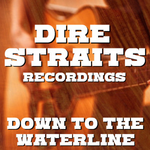 Album Down To The Waterline Dire Straits Recordings from Dire Straits