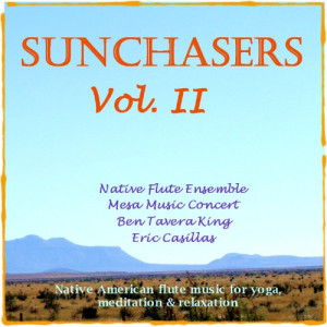Native Flute Ensemble的專輯Sunchasers, Vol. II - Native American Flute for Yoga, Massage & Meditation
