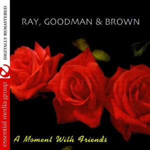 Album A Moment With Friends (Remastered) from Ray Goodman & Brown