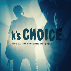 Album Live at the Ancienne Belgique from K's Choice