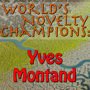 Yves Montand的專輯World's Novelty Champions: Yves Montand