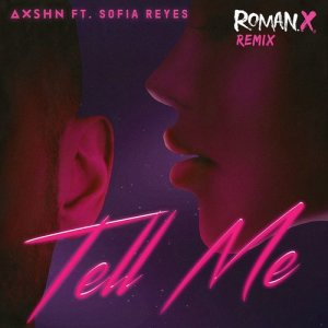 Album Tell Me (feat. Sofia Reyes) [RomanX Remix] from AXSHN
