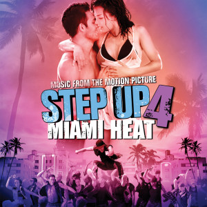Music From the Motion Picture Step Up 4: Miami Heat 2012 Step Up Revolution