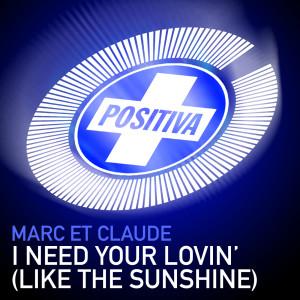 I Need Your Lovin' (Like The Sunshine) 2005 Marc et Claude