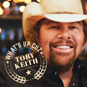 Album What's Up Cuz from Toby Keith