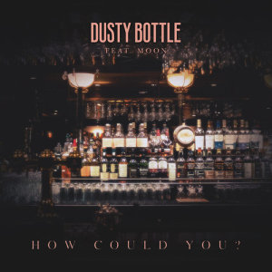 Dusty Bottle的專輯How Could You?