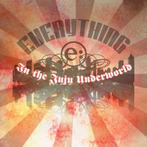 Album In the Juju Underworld from Everything