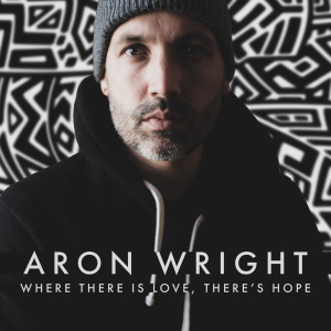 Listen to Where There Is Love, There's Hope song with lyrics from Aron Wright