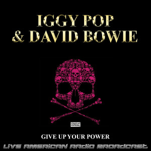 Iggy Pop的專輯Give Up Your Power (Live)