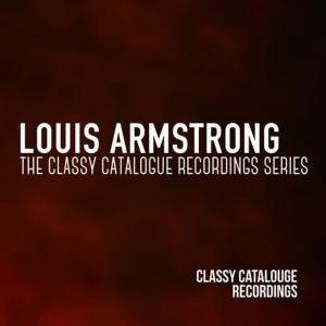 Louis Armstrong的專輯Louis Armstrong - The Classy Catalogue Recordings Series