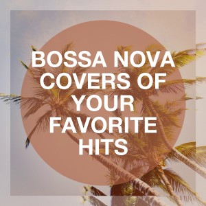 Album Bossa Nova Covers of Your Favorite Hits from Top 40