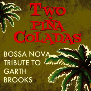 Giacomo Bondi的專輯Two Piña Coladas - Bossa Nova Tribute to Garth Brooks