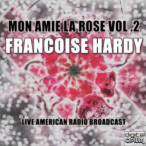 Album Mon Amie La Rose Vol .2 (Live) from Françoise Hardy