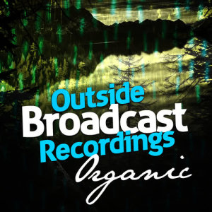 Album Outside Broadcast Recordings: Organic from Outside Broadcast Recordings
