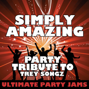 Ultimate Party Jams的專輯Simply Amazing (Party Tribute to Trey Songz) - Single