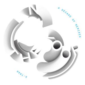 In The Loop: A Decade Of Remixes 2016 A-Trak