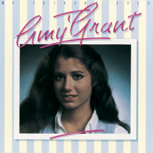 My Father's Eyes 2007 Amy Grant