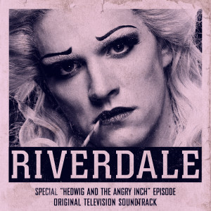 Album Riverdale: Special Episode - Hedwig and the Angry Inch the Musical (Original Television Soundtrack) from Riverdale Cast