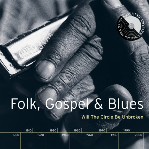 Folk, Gospel & Blues: Will The Circle Be Unbroken 1999 Various Artists