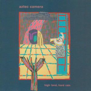 Aztec Camera的專輯High Land, Hard Rain (Expanded)
