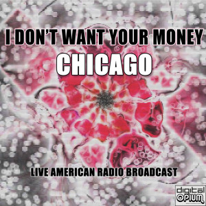 Album I Don't Want Your Money from Chicago