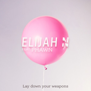 Elijah N的專輯Lay Down Your Weapons