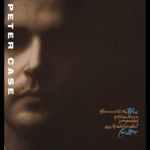 The Man With The Blue Post Modern Fragmented Neo-Traditionalist Guitar 1989 Peter Case
