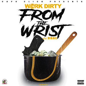 Listen to From The Wrist (Explicit) song with lyrics from Work Dirty
