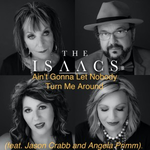 Album Ain't Gonna Let Nobody Turn Me Around (feat. Jason Crabb and Anglea Primm) from The Isaacs