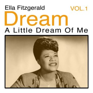 Ella Fitzgerald的專輯Dream a Little Dream of Me, Vol. 1