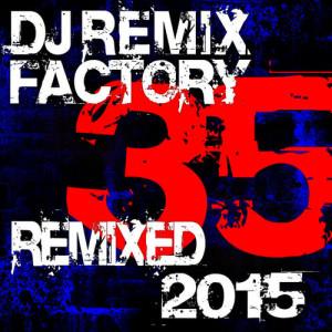 DJ ReMix Factory的專輯DJ Remix Factory 2015 – 35 Remixed