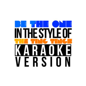 Karaoke - Ameritz的專輯Be the One (In the Style of the Ting Tings) [Karaoke Version] - Single
