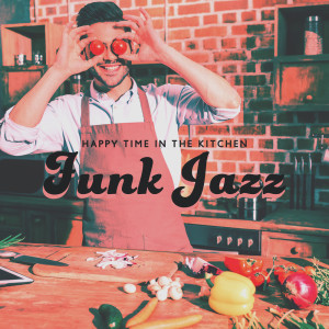 Album Happy Time in the Kitchen (Funk Jazz for Cooking with Friends) from Good Morning Jazz Academy
