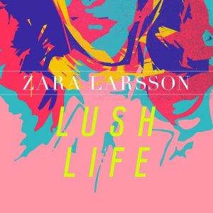 Dengarkan Lush Life lagu dari Zara Larsson dengan lirik