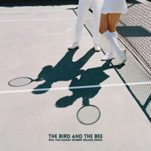 Album Will You Dance? (Robert DeLong Remix) - Single from The Bird And The Bee