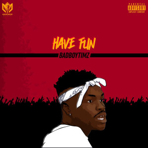Listen to Have Fun song with lyrics from Bad Boy Timz