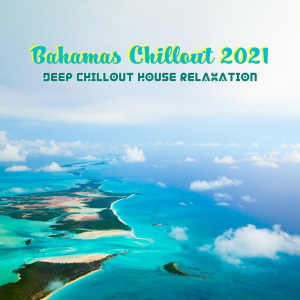 Bahamas Chillout 2021 (Deep Chillout House Relaxation, House Chillout Café, Chicago House Chill Morning)