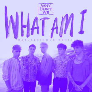 Why Don't We的專輯What Am I (Casualkimono Remix)