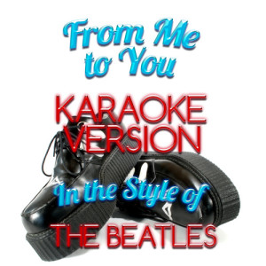 Karaoke - Ameritz的專輯From Me to You (In the Style of the Beatles) [Karaoke Version] - Single
