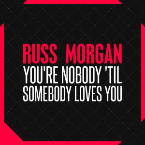 Album You're Nobody 'til Somebody Loves You from Russ Morgan