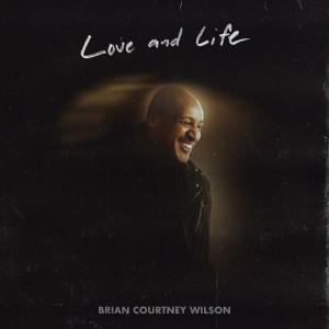 Album Love and Life from Brian Courtney Wilson