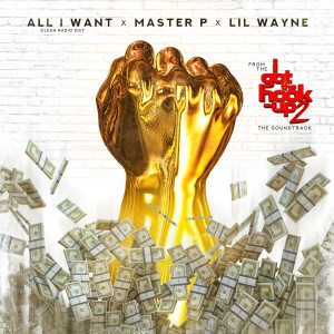 """Master p的專輯All I Want (From """"I Got the Hook Up 2"""" Soundtrack) [feat. Lil Wayne]"""