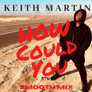 Album How Could You (Smooth Mix) from Keith Martin
