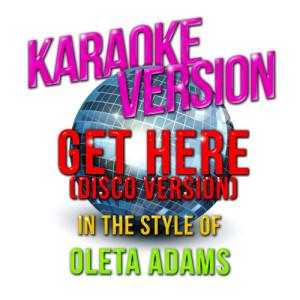 Karaoke - Ameritz的專輯Get Here (Disco Version) [In the Style of Oleta Adams] [Karaoke Version] - Single