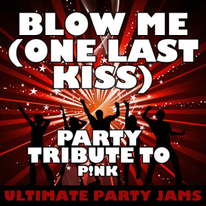 Ultimate Party Jams的專輯Blow Me (One Last Kiss) [Party Tribute to Pink] - Single