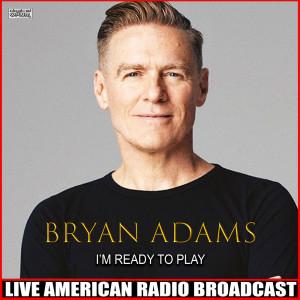 I'm Ready To Play (Live) dari Bryan Adams