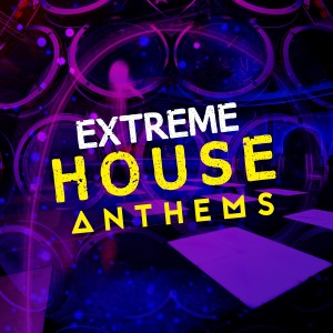Ultimate House Anthems的專輯Extreme House Anthems