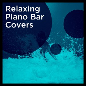 Album Relaxing Piano Bar Covers from Piano Covers Club