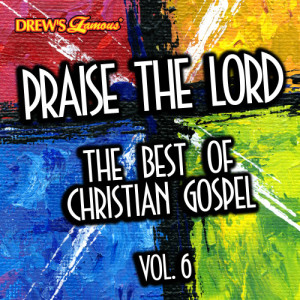 The Hit Crew的專輯Praise the Lord: The Best of Christian Gospel, Vol. 6